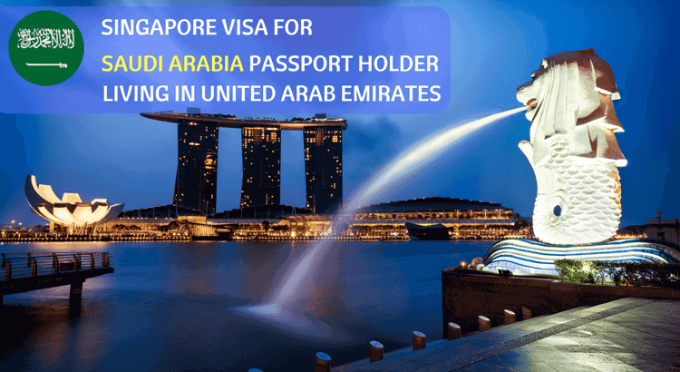 Singapore Visa for Saudi Arabia Passport Holder