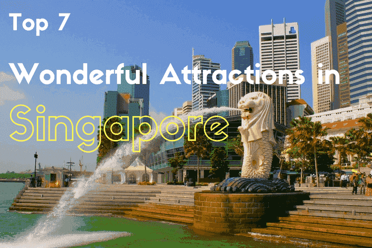 Top 7 Wonderful Attractions in Singapore