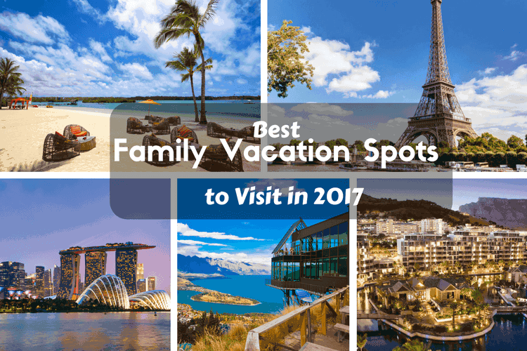 Best Family Vacation Spots to Visit in 2017
